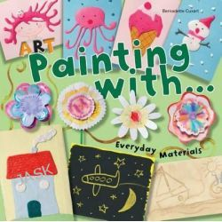 Art Painting with Everyday Materials, Art Painting by Bernadette Cuxart, 9781438006543.