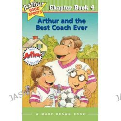 Arthur and the Best Coach Ever, Marc Brown Arthur Good Sports Chapter Books (Paperback) by Marc Tolon Brown, 9780316121170.