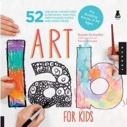 Art Lab For Kids, 52 Creative Adventures in Drawing, Painting, Printmaking, Paper, and Mixed Media - For Budding Artists of All Ages by Susan Schwake, 9781592537655.