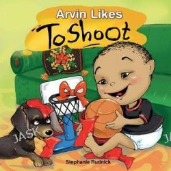 Arvin Likes to Shoot by Stephanie Rudnick, 9781514299685.
