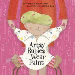 Artsy Babies Wear Paint, Urban Babies Wear Black by Michelle Sinclair Colman, 9781582463711.