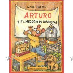 Arturo y el Negocio de Mascotas, Una aventura de Arturo / An Arthur Adventure by Marc Tolon Brown, 9781880507940.
