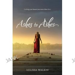 Ashes to Ashes by Melissa Walker, 9780062077349.