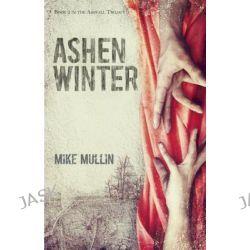 Ashen Winter, Ashfall Trilogy by Mike Mullin, 9781933718750.