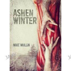 Ashen Winter, Ashfall Trilogy by Mike Mullin, 9781933718989.