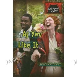 As You Like It, Shakespeare Explained by Corinne J Naden, 9781608700158.