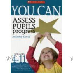 Assess Pupils' Progress, Ages 4-11 by Anthony David, 9781407114132.