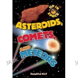 Asteroids, Comets, and Meteorites, Up in Space by Rosalind Mist, 9781609923242.