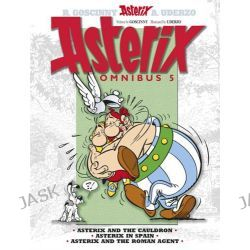 Asterix Omnibus 5, Asterix and the Cauldron, Asterix in Spain, Asterix and the Roman Agent by Goscinny, 9781444004885.