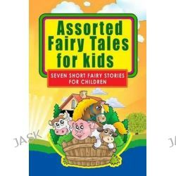 Assorted Fairy Tales for Kids, Seven Short Fairy Stories for Children (Illustrated) by Walter Crane, 9781494722388.