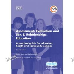 Assessment, Evaluation and Sex and Relationships Education, A Practical Toolkit for Education, Health and Community Settings by Lisa Handy, 9781907969508.