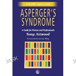 Asperger's Syndrome : A Guide for Parents and Professionals, A Guide for Parents and Professionals by Tony Attwood, 9781853025778.