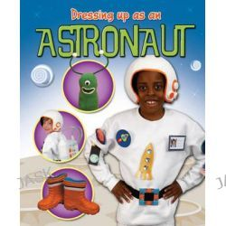 Astronaut, Dressing Up As An... by Rebekah Shirley, 9781445114002.