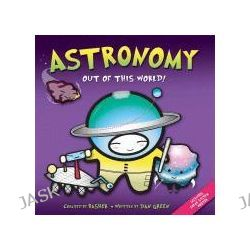 Astronomy Out of This World, Basher by Dan Green, 9780753462904.