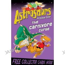 Astrosaurs : The Carnivore Curse, Astrosaurs Series : Book 14 by Steve Cole, 9781862302563.