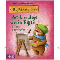 Petit maluje wieżę Eiffla i inne opowiadania. Bajki o misiach