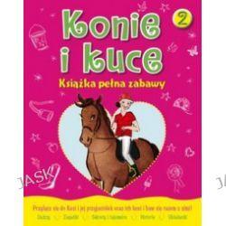 Konie i kuce. Książka pełna zabaw 2