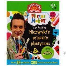 Mister Maker. Pan Robótka. Niezwykłe projekty plastyczne