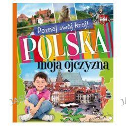 Polska, moja ojczyzna. Poznaj swój kraj!