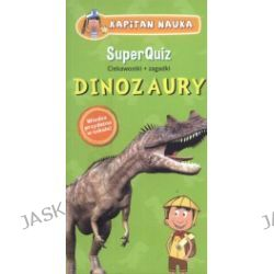 Kapitan Nauka. Super Quiz. Dinozaury. Ciekawostki + zagadki