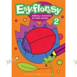 Esy-floresy 2. Zabawy i ćwi czenia do nauki pisania