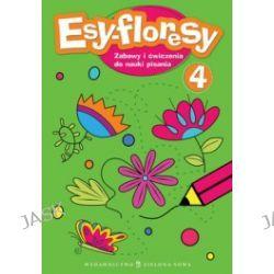 Esy-floresy 4. Zabawy i ćwiczenia do nauki pisania