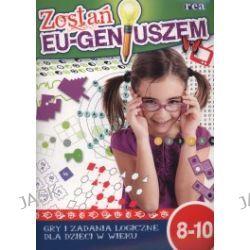 Zostań EU-geniuszem. Gry i zadania logiczne dla dzieci w wieku 8-10 lat
