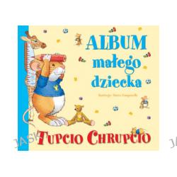 Tupcio Chrupcio. Album małego dziecka