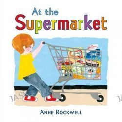 At the Supermarket by Anne Rockwell, 9781627793155.