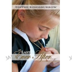 At Last Ever After, A Prince Tale by Edithe Kingsburrow, 9780991425365.