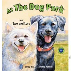 At the Dog Park with Sam and Lucy, Sit! Stay! Read! by Daisy Bix, 9780940719002.