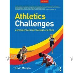 Athletics Challenges, A Resource Pack for Teaching Athletics by Kevin Morgan, 9780415584425.