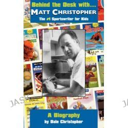 At the Desk With-- Matt Christopher, The Number One Sports Writer for Kids by Dale Christopher, 9780316109529.