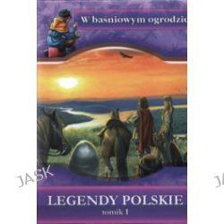 Legendy polskie. Tomik 1. W baśniowym ogrodzie