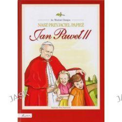 Nasz przyjaciel Papież Jan Paweł II