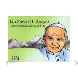 Jan Paweł II- Zeszyt 2, Kolorowanka dla dzieci od 4- 8