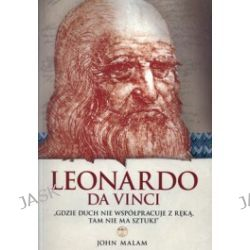Leonardo da Vinci. Gdzie duch nie współpracuje z ręką, tam nie ma sztuki