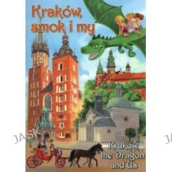 Kraków, smok i my. Kraków the Dragon and Us