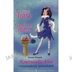 Księżniczka Alice i kryształowy pantofelek. Klub Tiary. Srebrne wieże