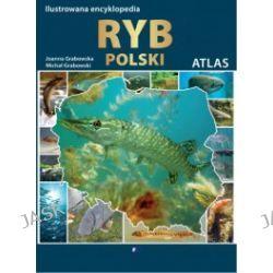 Atlas. Ilustrowana encyklopedia ryb Polski