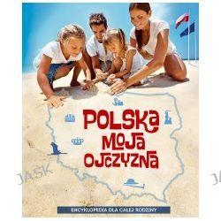 Polska moja ojczyzna. Encyklopedia dla całej rodziny