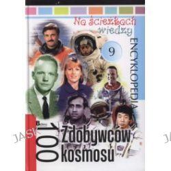 Encyklopedia 100 zdobywców kosmosu. Na ścieżkach wiedzy