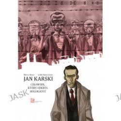 Jan Karski człowiek, który odkrył holokaust