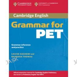 Cambridge Grammar for PET without Answers, Grammar Reference and Practice by Louise Hashemi, 9780521601214.