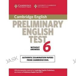 Cambridge Preliminary English Test 6 Student's Book without Answers, Official Examination Papers from University of Cambridge ESOL Examinations by Cambridge ESOL, 9780521123167.