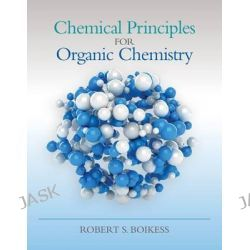 Chemical Principles for Organic Chemistry by Robert S. Boikess, 9781285457697.