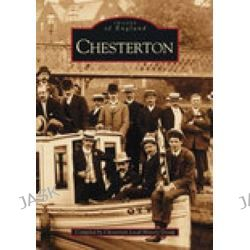 Chesterton (Cambs.), Images of England by Chesterton Local History Society, 9780752418612.