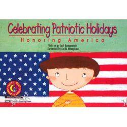 Celebrating Patriotic Holidays, Honoring America by Joel Kupperstein, 9781574715743.