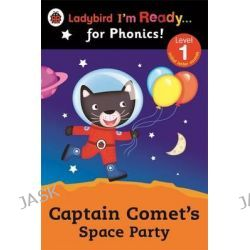 Captain Comet's Space Party Ladybird I'm Ready for Phonics, Level 1 by Ladybird, 9780723275374.
