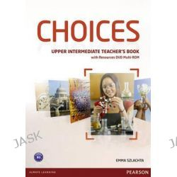 Choices Upper Intermediate Teacher's Book & DVD Multi-ROM Pack, Choices by Emma Szlachta, 9781447901662.